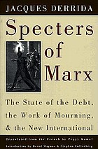 Specters of Marx : the state of the debt, the work of mourning, and the New international