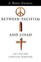 Between pacifism and Jihad : just war and Christian tradition