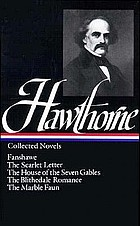 Collected novels: Fanshawe ; The scarlet letter ; The house of the seven gables ; The Blithedale romance ; The marble faun