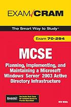 MCSE 70-294 : planning, implementing, and maintaining a Microsoft Windows Server 2003 active directory infrastructure