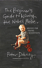 The beginner's guide to winning the Nobel prize : a life in science
