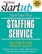 Start your own staffing service : your step-by-step guide to success