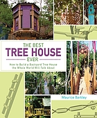 The best tree house ever : how to build a backyard tree house the whole world will talk about