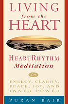 Living from the heart : heart rhythm meditation for energy, clarity, peace, joy, and inner power