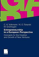 Entrepreneurship in a European perspective : concepts for the creation and growth of new ventures