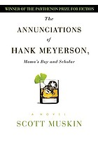 The annunciations of Hank Meyerson, mama's boy and scholar : a novel