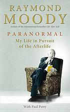 Paranormal : my life in pursuit of the afterlife