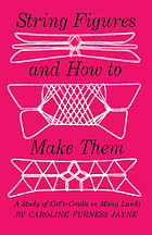 String figures and how to make them; a study of cat's cradle in many lands.