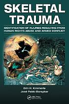 Skeletal trauma : identification of injuries resulting from human rights abuse and armed conflict