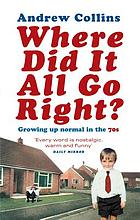 Where did it all go right? : growing up normal in the 70s