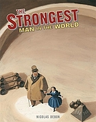 The strongest man in the world : Louis Cyr