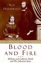 Blood & fire : William and Catherine Booth and their Salvation Army