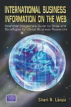 International business information on the web : Searcher magazine's guide to sites and strategies for global business research