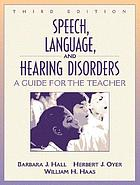 Speech, language, and hearing disorders : a guide for the teacher