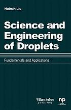 Science and engineering of droplets : fundamentals and applications