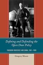 Defining and defending the open door policy : Theodore Roosevelt and China, 1901-1909