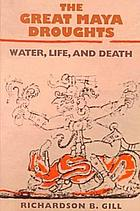 The great Maya droughts : water, life, and death
