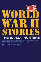 The banzai hunters : the small boat operations that defeated the Japanese, 1944-5