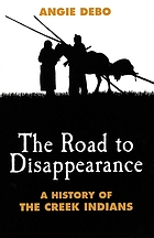 The road to disappearance : a history of the Creek Indians