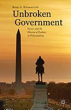 Unbroken government : success and the illusion of failure in policymaking