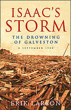 Isaac's storm : the drowning of Galveston, 8 September 1900