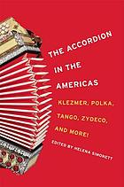 The accordion in the Americas : klezmer, polka, tango, zydeco, and more!
