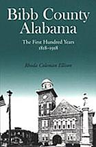 Bibb County, Alabama : the first hundred years, 1818-1918
