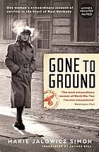 Gone to ground : one woman's extraordinary account of survival in the heart of Nazi Germany