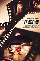 Anagrams of desire : Angela Carter's writing for radio, film, and television