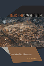 Imagined Sovereignties : Toward a New Political Romanticism.