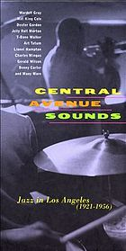 Central Avenue sounds : jazz in Los Angeles (1921-1956).