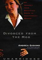 Divorced from the Mob : [my journey from organized crime to independent woman]