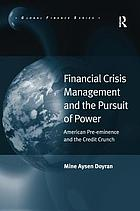 Financial crisis management and the pursuit of power : American pre-eminence and the credit crunch