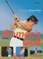 Women's golf : the ultimate instruction guide