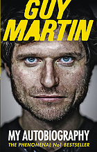 Guy Martin : my autobiography.
