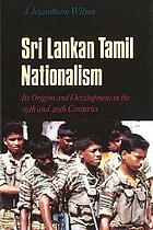 Sri Lankan Tamil nationalism : its origins and development in the nineteenth and twentieth centuries