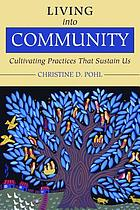 Living into community : cultivating practices that sustain us