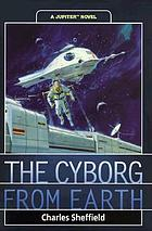 The Cyborg from earth : a Jupiter novel