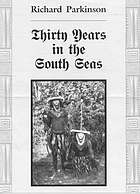 Thirty years in the South Seas : land and people, customs and traditions in the Bismarck Archipelago and on the German Solomon Islands