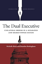 The dual executive : unilateral orders in a separated and shared political system