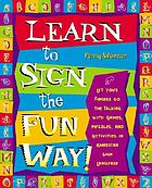 Learn to sign the fun way : let your fingers do the talking with games, puzzles, and activities in American Sign Language