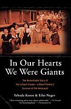In Our Hearts We Were Giants : The Remarkable Story of the Lilliput Troupe - a dwarf family's survival of the Holocaust