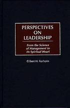 Perspectives on leadership : from the science of management to its spiritual heart