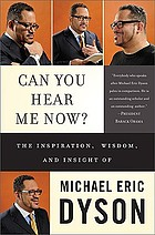 Can you hear me now? : the inspiration, wisdom, and insight of Michael Eric Dyson.