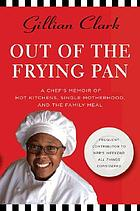 Out of the frying pan : a chef's memoir of hot kitchens, single motherhood, and the family meal