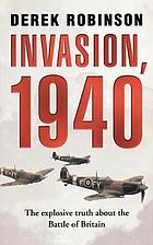 Invasion, 1940 : the truth about the Battle of Britain and what stopped Hitler