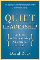 Quiet leadership : six steps to transforming performance at work : help people think better, don't tell them what to do!