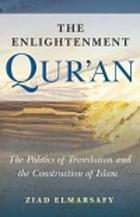 The Enlightenment Qur'an : the politics of translation and the construction of Islam