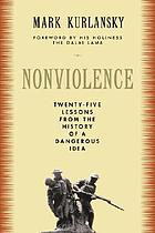 Nonviolence : twenty-five lessons from the history of a dangerous idea
