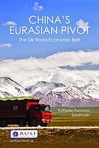 China's Eurasian pivot : the Silk Road economic belt